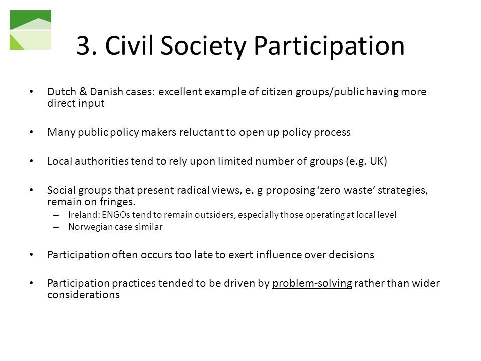 3. Civil Society Participation Dutch & Danish cases: excellent example of citizen groups/public having more direct input Many public policy makers rel