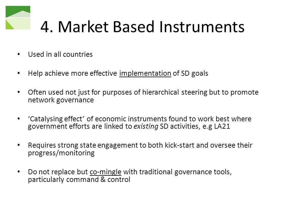 4. Market Based Instruments Used in all countries Help achieve more effective implementation of SD goals Often used not just for purposes of hierarchi