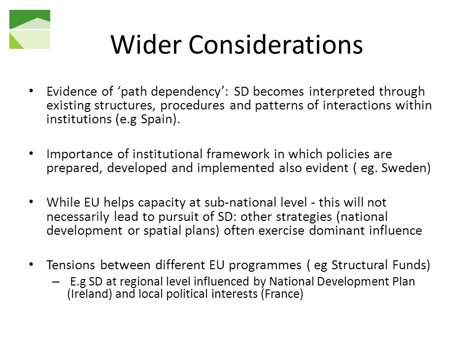 Wider Considerations Evidence of path dependency: SD becomes interpreted through existing structures, procedures and patterns of interactions within institutions (e.g Spain).