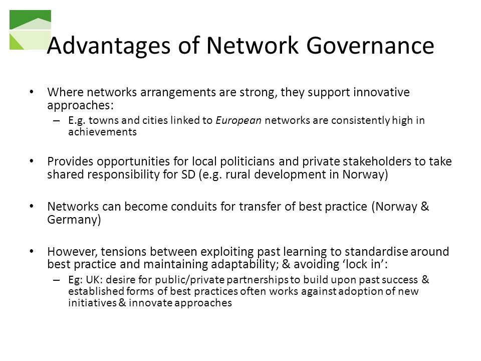Advantages of Network Governance Where networks arrangements are strong, they support innovative approaches: – E.g.