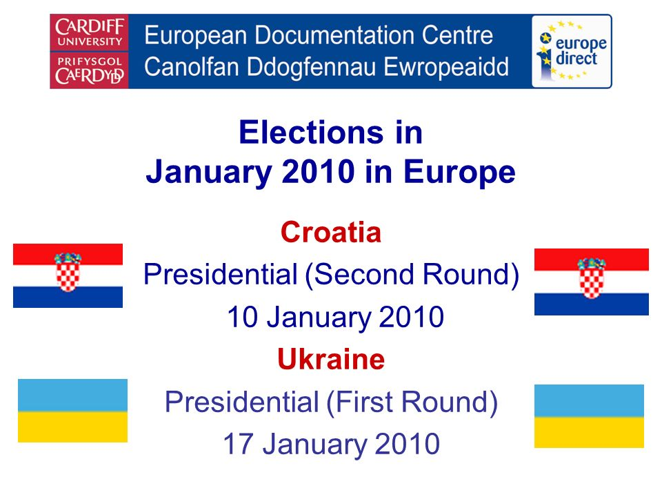 Elections in January 2010 in Europe Croatia Presidential (Second Round) 10 January 2010 Ukraine Presidential (First Round) 17 January 2010
