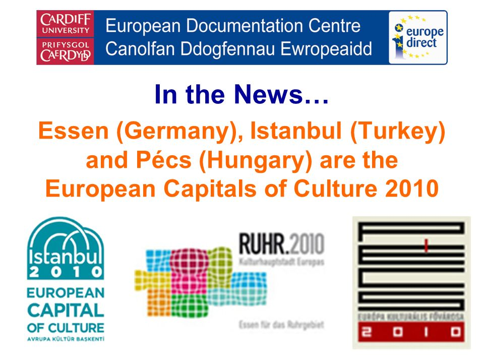 In the News… Essen (Germany), Istanbul (Turkey) and Pécs (Hungary) are the European Capitals of Culture 2010