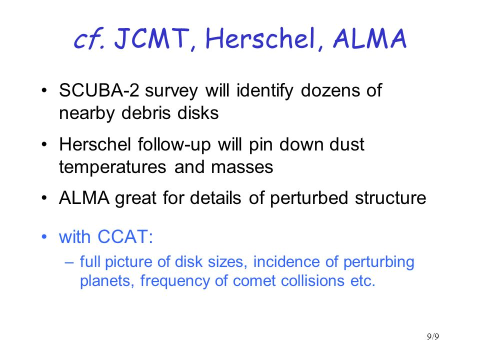 9/9 cf. JCMT, Herschel, ALMA SCUBA-2 survey will identify dozens of nearby debris disks Herschel follow-up will pin down dust temperatures and masses