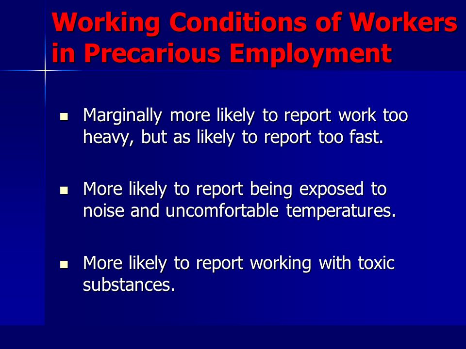 Working Conditions of Workers in Precarious Employment Marginally more likely to report work too heavy, but as likely to report too fast.