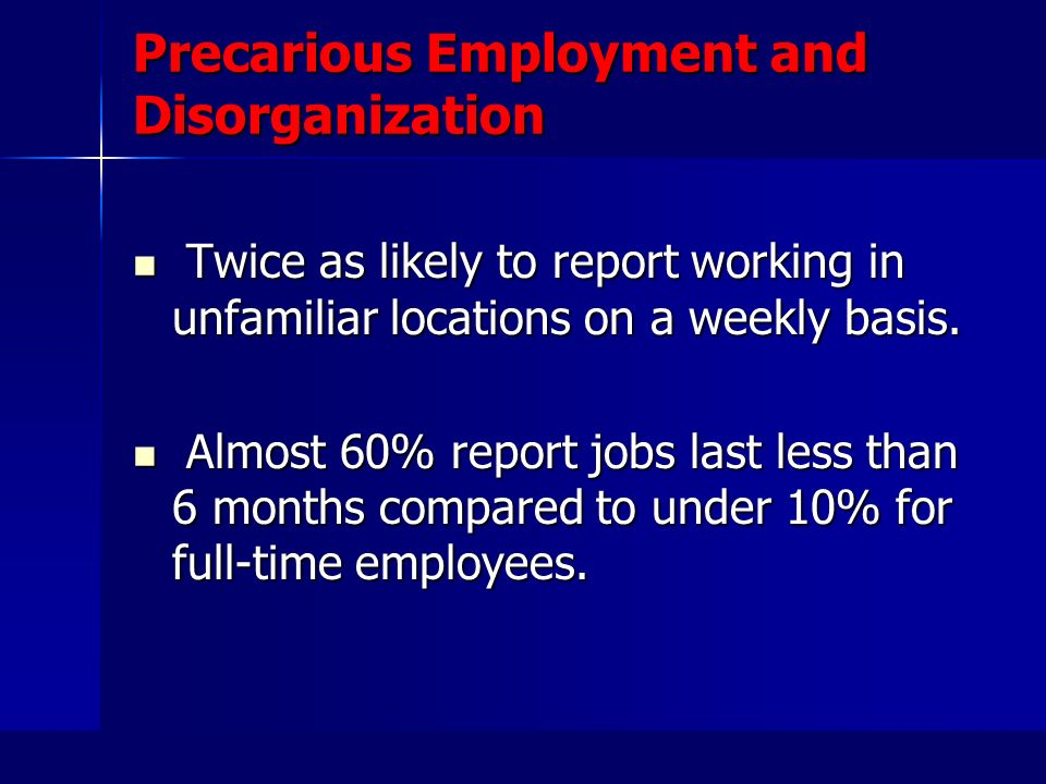 Precarious Employment and Disorganization Twice as likely to report working in unfamiliar locations on a weekly basis.