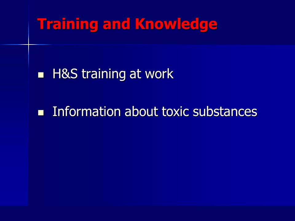 Training and Knowledge H&S training at work H&S training at work Information about toxic substances Information about toxic substances