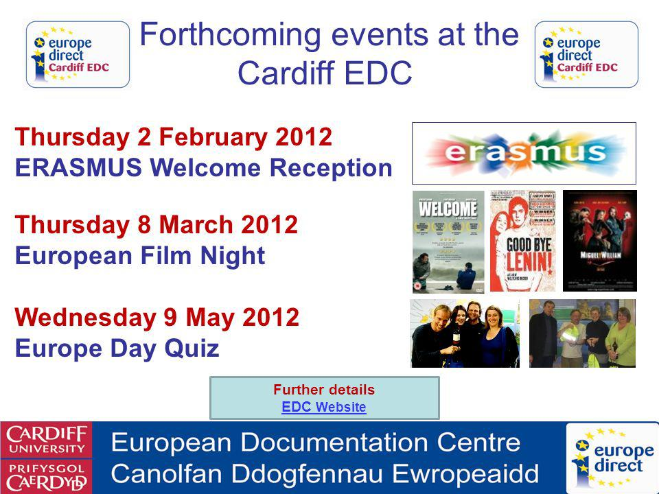 Thursday 2 February 2012 ERASMUS Welcome Reception Thursday 8 March 2012 European Film Night Wednesday 9 May 2012 Europe Day Quiz Forthcoming events a
