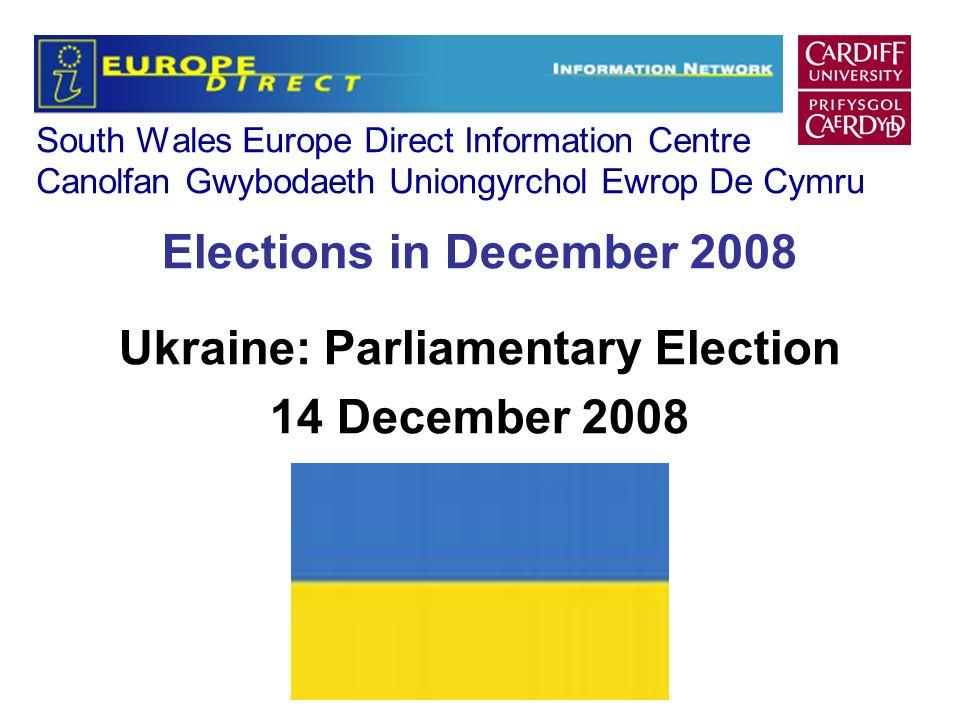 South Wales Europe Direct Information Centre Canolfan Gwybodaeth Uniongyrchol Ewrop De Cymru Elections in December 2008 Ukraine: Parliamentary Election 14 December 2008