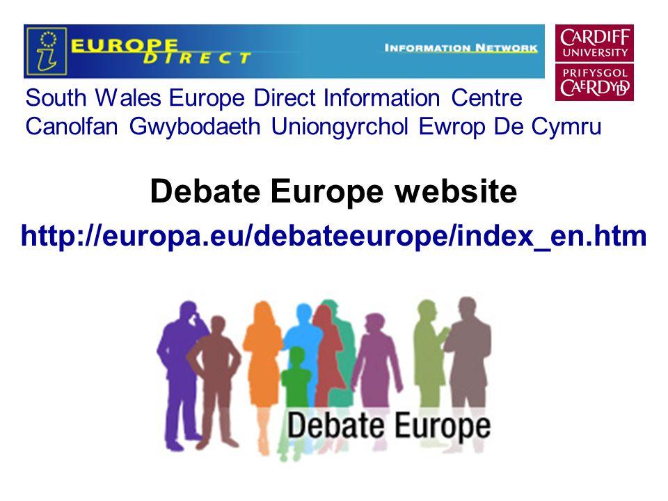 South Wales Europe Direct Information Centre Canolfan Gwybodaeth Uniongyrchol Ewrop De Cymru Debate Europe website http://europa.eu/debateeurope/index_en.htm