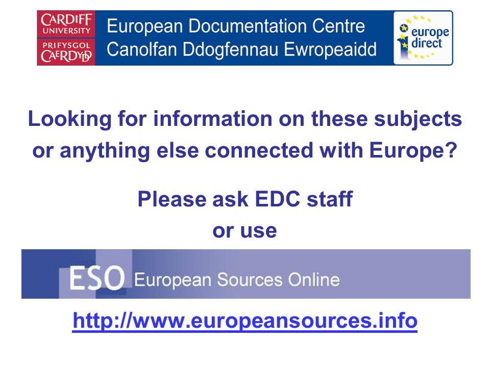 Looking for information on these subjects or anything else connected with Europe? Please ask EDC staff or use http://www.europeansources.info