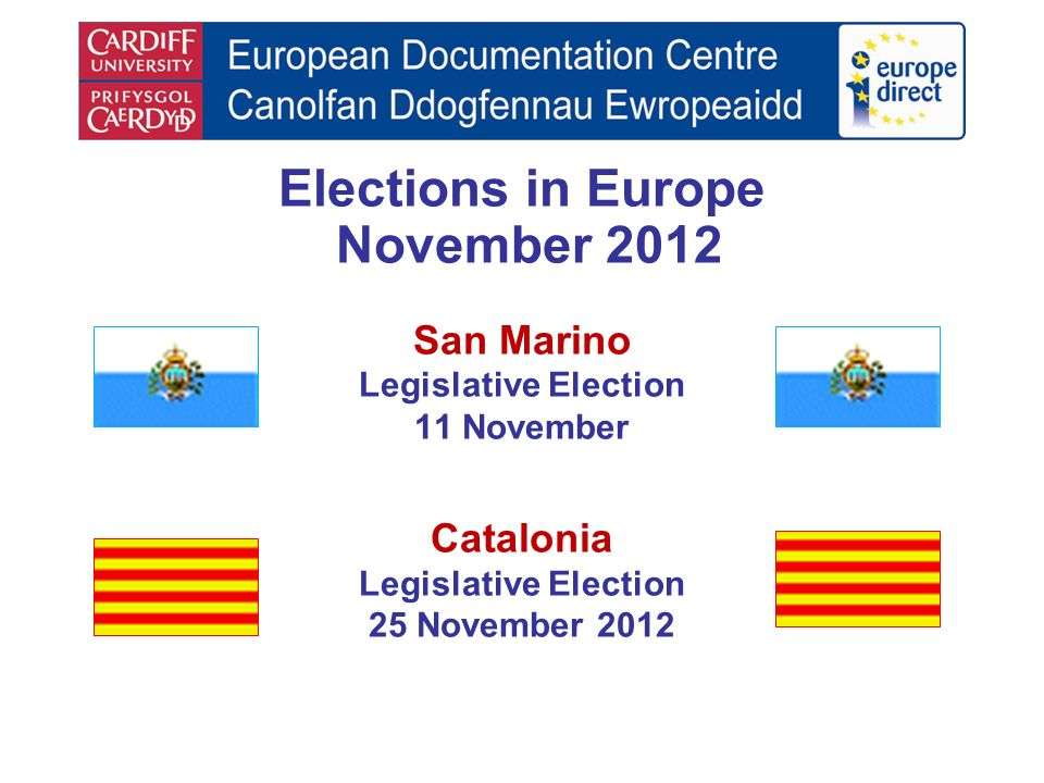 Elections in Europe November 2012 San Marino Legislative Election 11 November Catalonia Legislative Election 25 November 2012