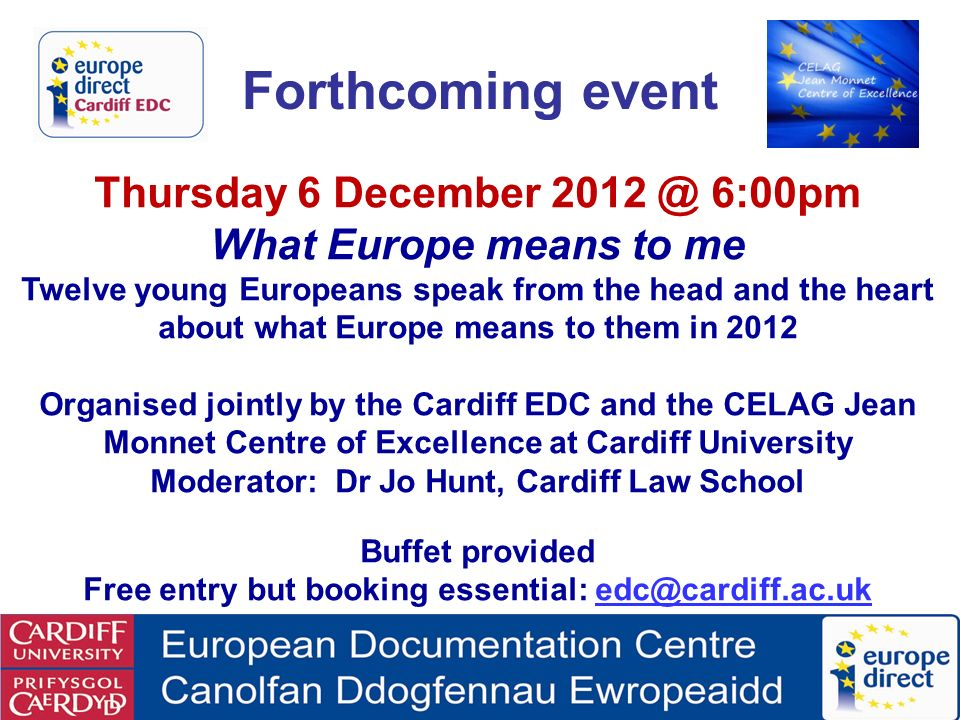 Forthcoming event Thursday 6 December 2012 @ 6:00pm What Europe means to me Twelve young Europeans speak from the head and the heart about what Europe