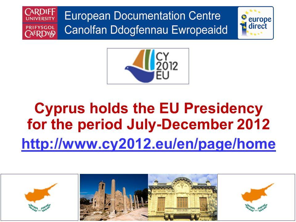 Cyprus holds the EU Presidency for the period July-December 2012 http://www.cy2012.eu/en/page/home