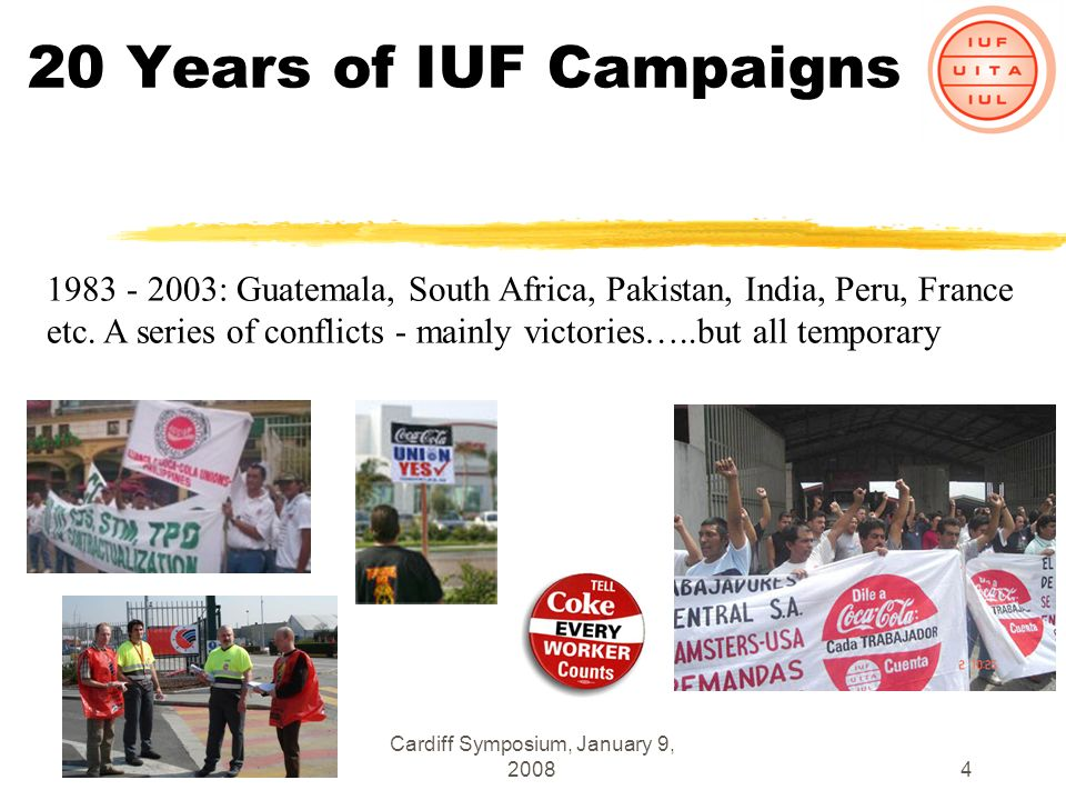 Cardiff Symposium, January 9, 20084 20 Years of IUF Campaigns 1983 - 2003: Guatemala, South Africa, Pakistan, India, Peru, France etc.