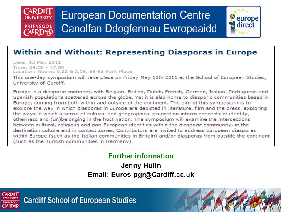 Further information Jenny Hulin Email: Euros-pgr@Cardiff.ac.uk