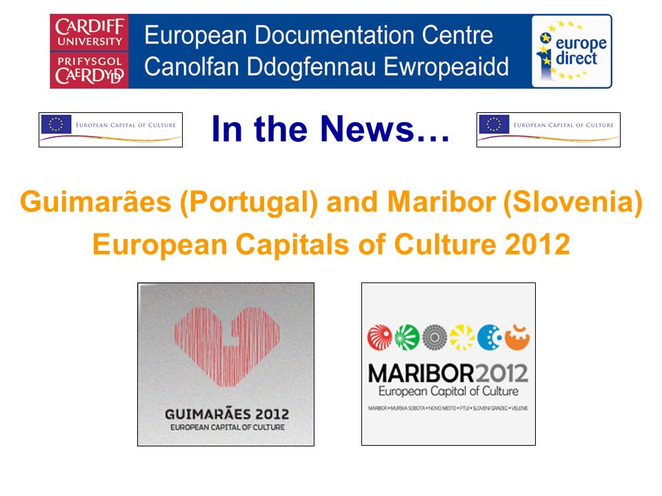 In the News… Guimarães (Portugal) and Maribor (Slovenia) European Capitals of Culture 2012