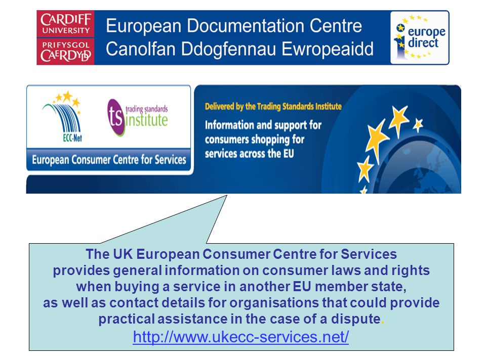 The UK European Consumer Centre for Services provides general information on consumer laws and rights when buying a service in another EU member state, as well as contact details for organisations that could provide practical assistance in the case of a dispute.