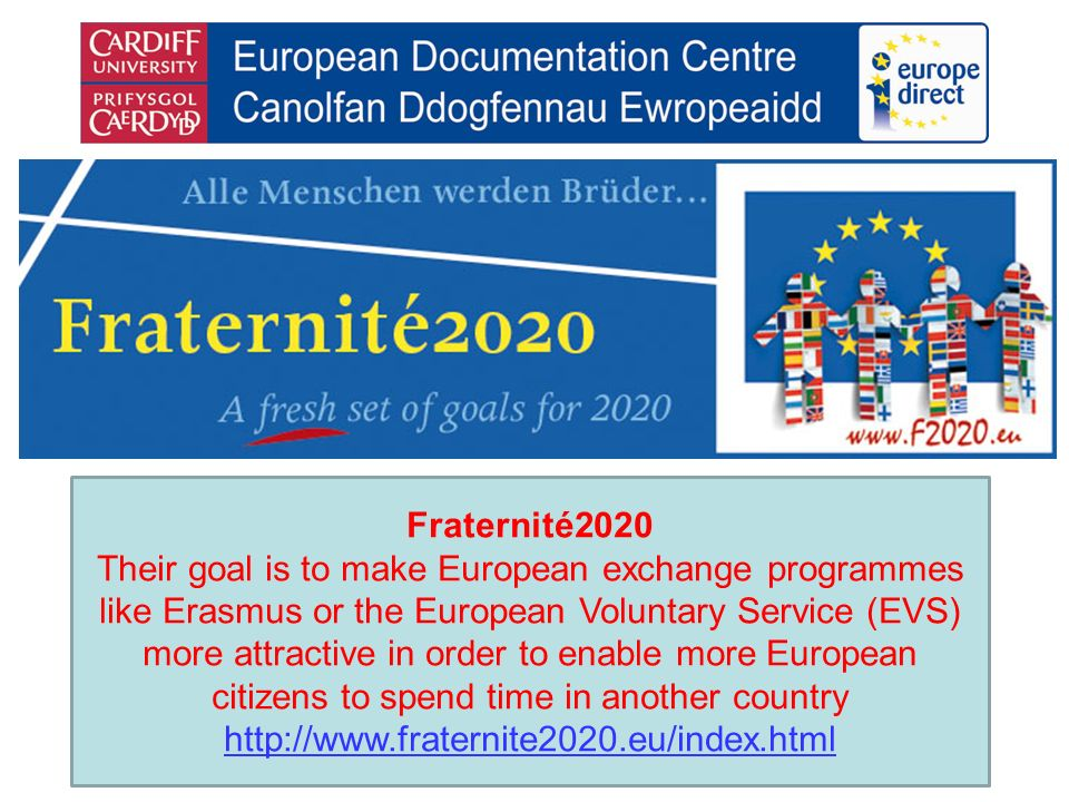 Fraternité2020 Their goal is to make European exchange programmes like Erasmus or the European Voluntary Service (EVS) more attractive in order to enable more European citizens to spend time in another country