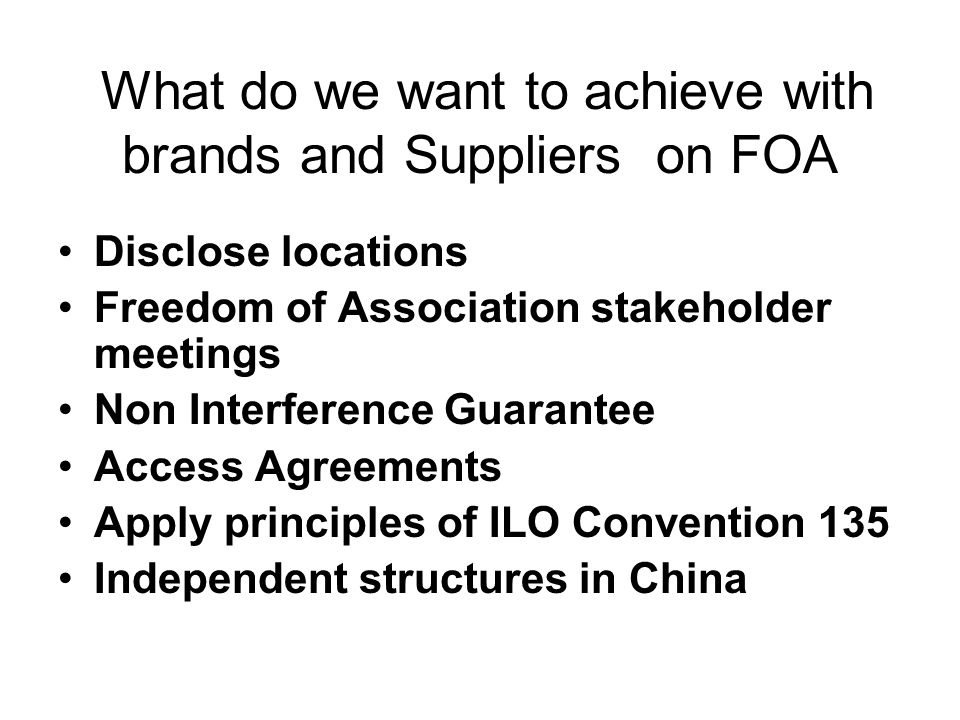 What do we want to achieve with brands and Suppliers on FOA Disclose locations Freedom of Association stakeholder meetings Non Interference Guarantee