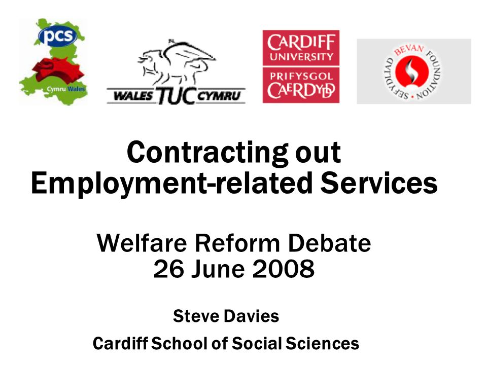 Contracting out Employment-related Services Welfare Reform Debate 26 June 2008 Steve Davies Cardiff School of Social Sciences