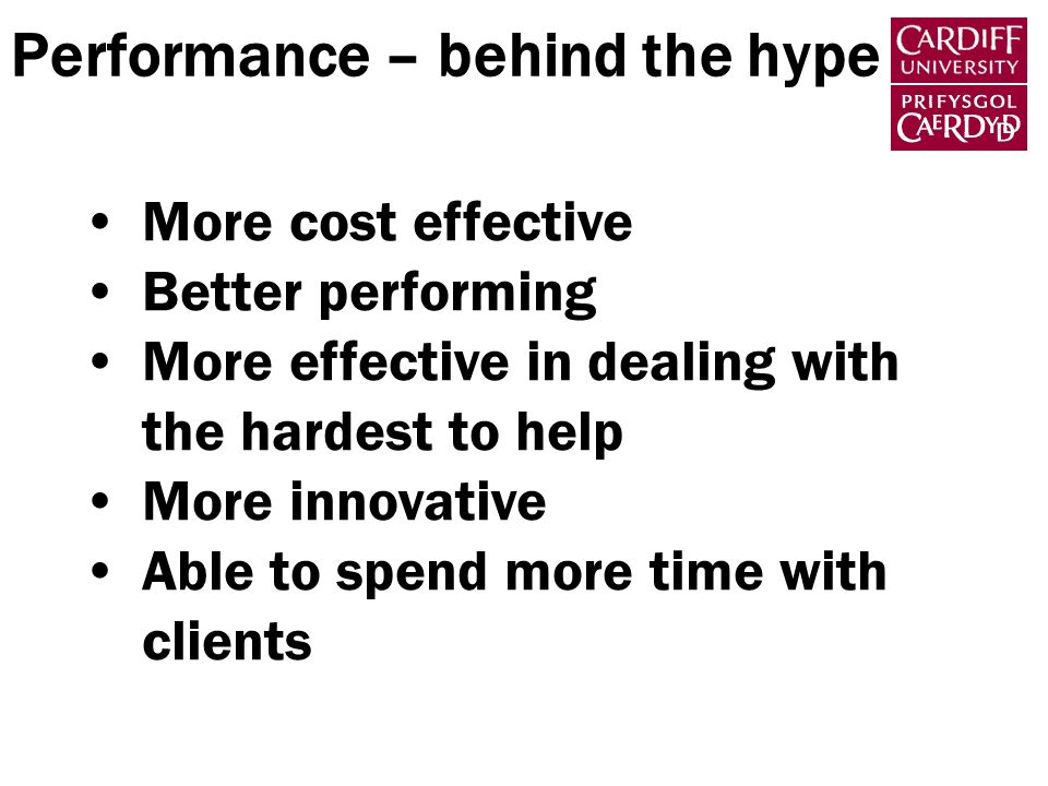 Performance – behind the hype More cost effective Better performing More effective in dealing with the hardest to help More innovative Able to spend m