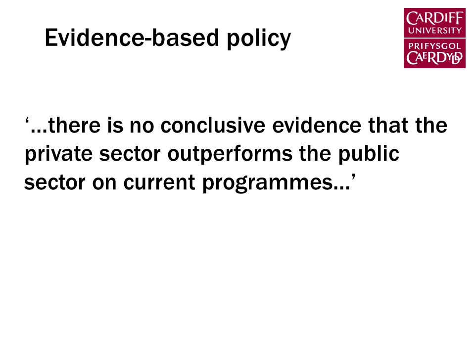 …there is no conclusive evidence that the private sector outperforms the public sector on current programmes... Evidence-based policy