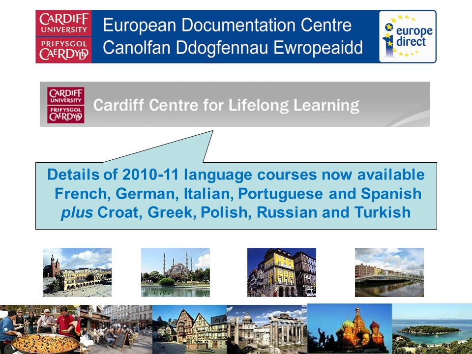 Details of 2010-11 language courses now available French, German, Italian, Portuguese and Spanish plus Croat, Greek, Polish, Russian and Turkish