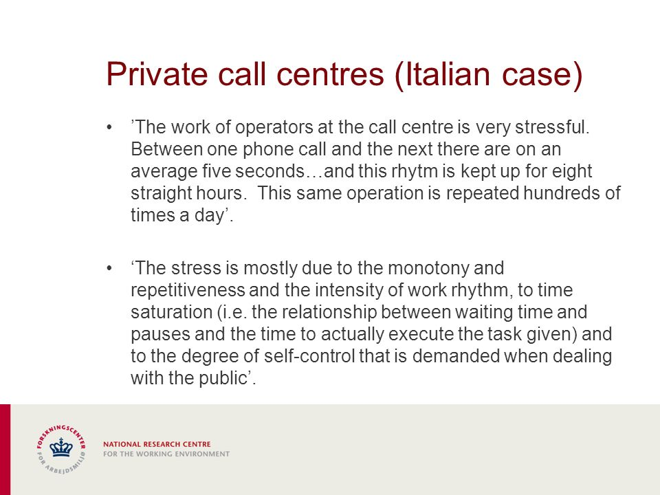 Private call centres (Italian case) The work of operators at the call centre is very stressful.