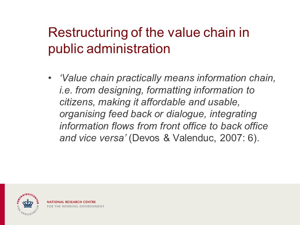 Characteristics of restructuring: public administration customer service Customer orientation – customer oriented bureaucracy Accessibility as a key driver (one-stop principle) –Walk inn offices –allround call centres, –one entrance web pages
