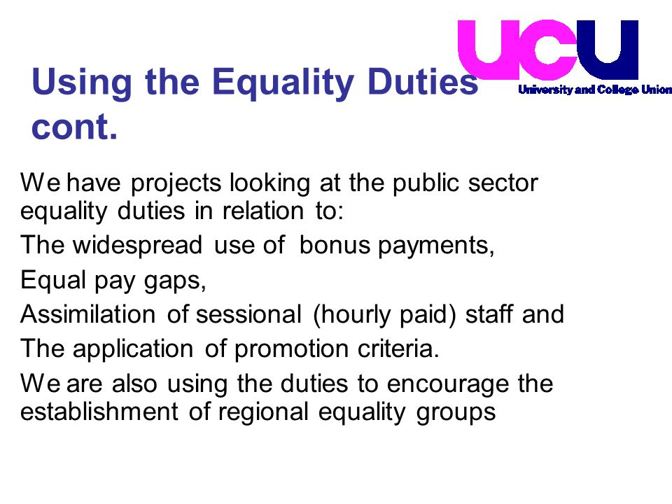 We have projects looking at the public sector equality duties in relation to: The widespread use of bonus payments, Equal pay gaps, Assimilation of se