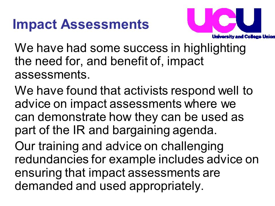 We have had some success in highlighting the need for, and benefit of, impact assessments. We have found that activists respond well to advice on impa