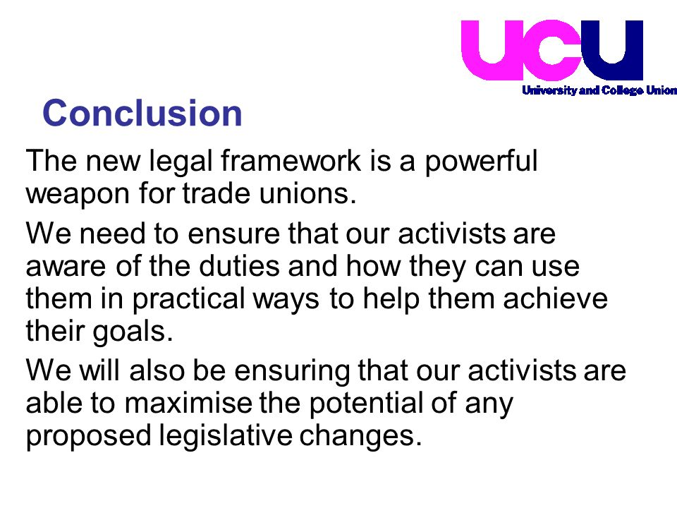 The new legal framework is a powerful weapon for trade unions. We need to ensure that our activists are aware of the duties and how they can use them