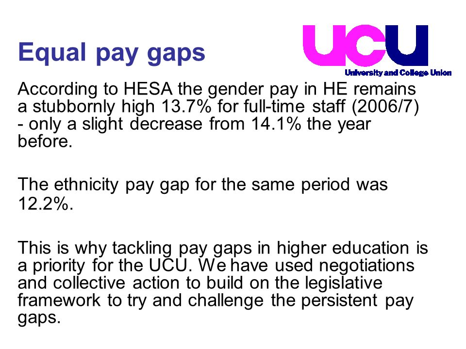 According to HESA the gender pay in HE remains a stubbornly high 13.7% for full-time staff (2006/7) - only a slight decrease from 14.1% the year befor