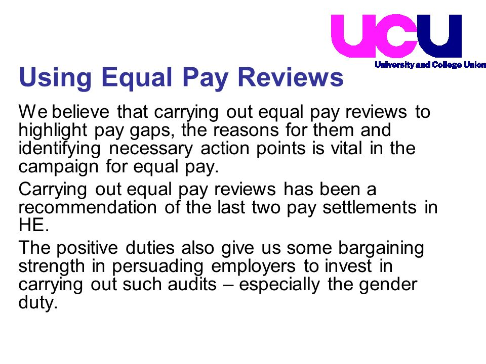 We believe that carrying out equal pay reviews to highlight pay gaps, the reasons for them and identifying necessary action points is vital in the campaign for equal pay.