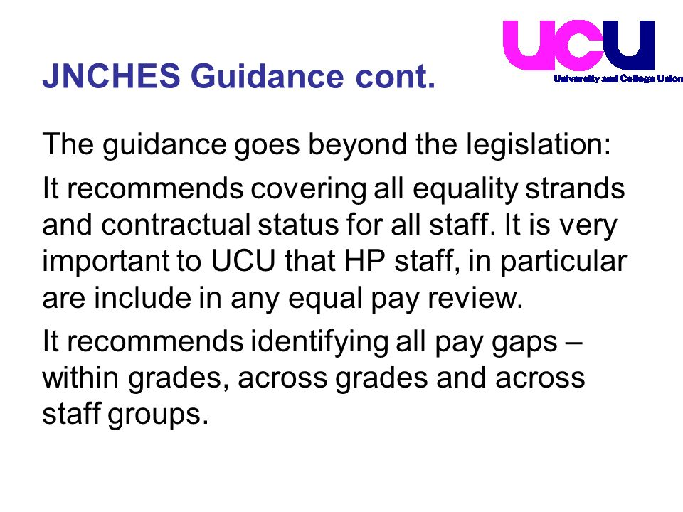 The guidance goes beyond the legislation: It recommends covering all equality strands and contractual status for all staff. It is very important to UC