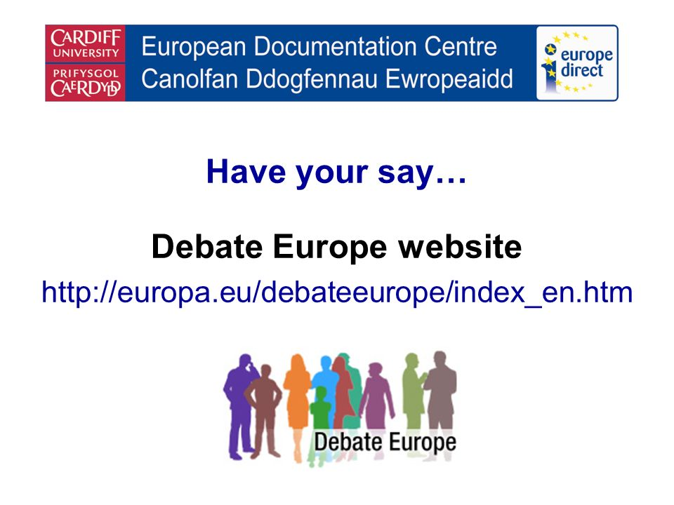 Have your say… Debate Europe website http://europa.eu/debateeurope/index_en.htm