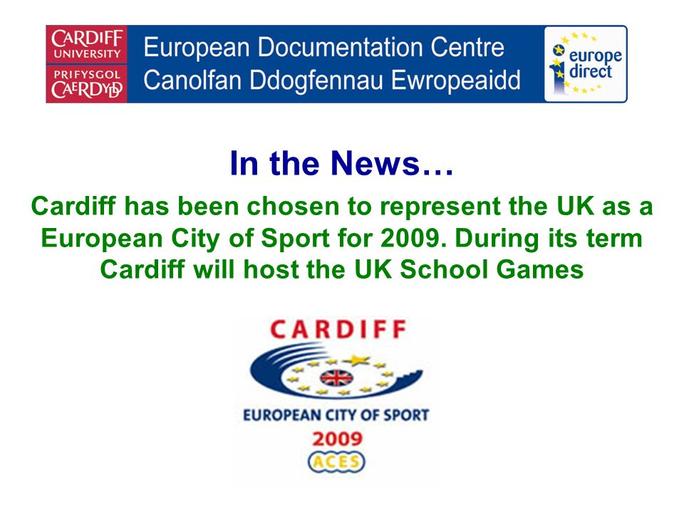 In the News… Cardiff has been chosen to represent the UK as a European City of Sport for 2009.