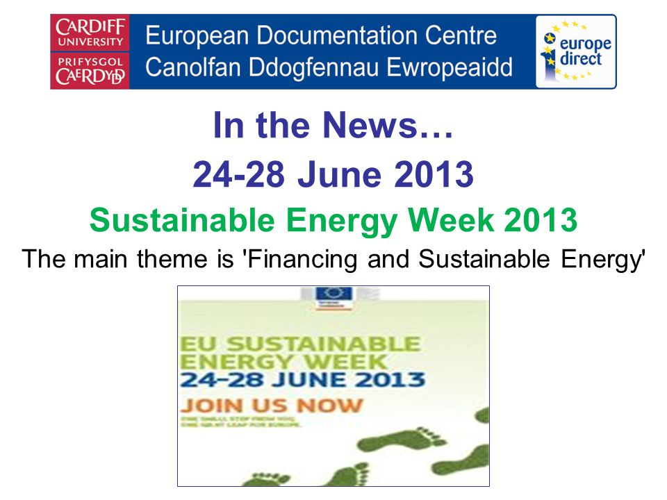 In the News… June 2013 Sustainable Energy Week 2013 The main theme is Financing and Sustainable Energy