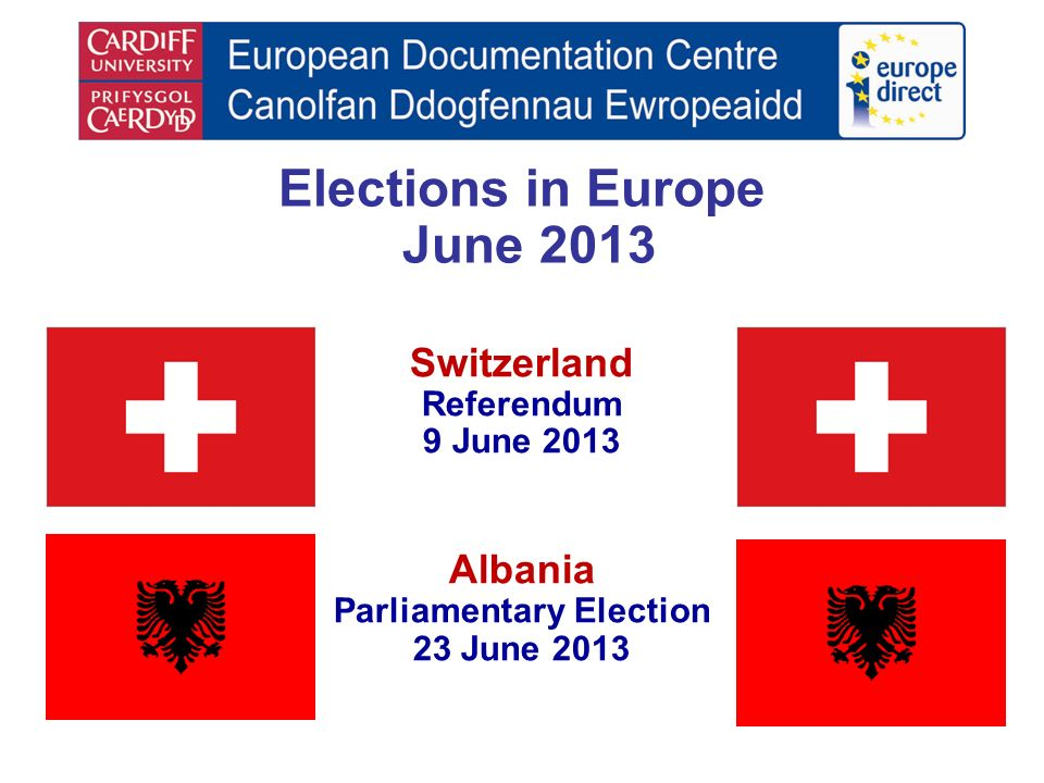 Elections in Europe June 2013 Switzerland Referendum 9 June 2013 Albania Parliamentary Election 23 June 2013