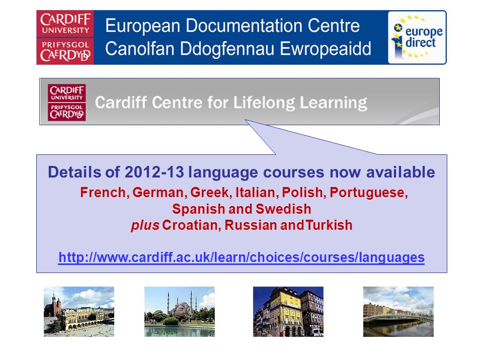 Details of language courses now available French, German, Greek, Italian, Polish, Portuguese, Spanish and Swedish plus Croatian, Russian andTurkish