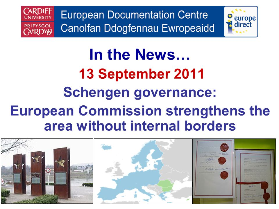 In the News… 13 September 2011 Schengen governance: European Commission strengthens the area without internal borders