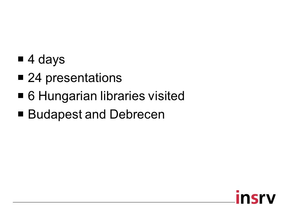 4 days 24 presentations 6 Hungarian libraries visited Budapest and Debrecen