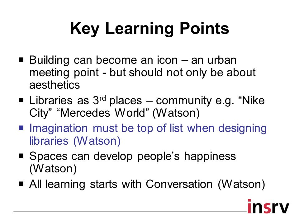 Key Learning Points Building can become an icon – an urban meeting point - but should not only be about aesthetics Libraries as 3 rd places – communit