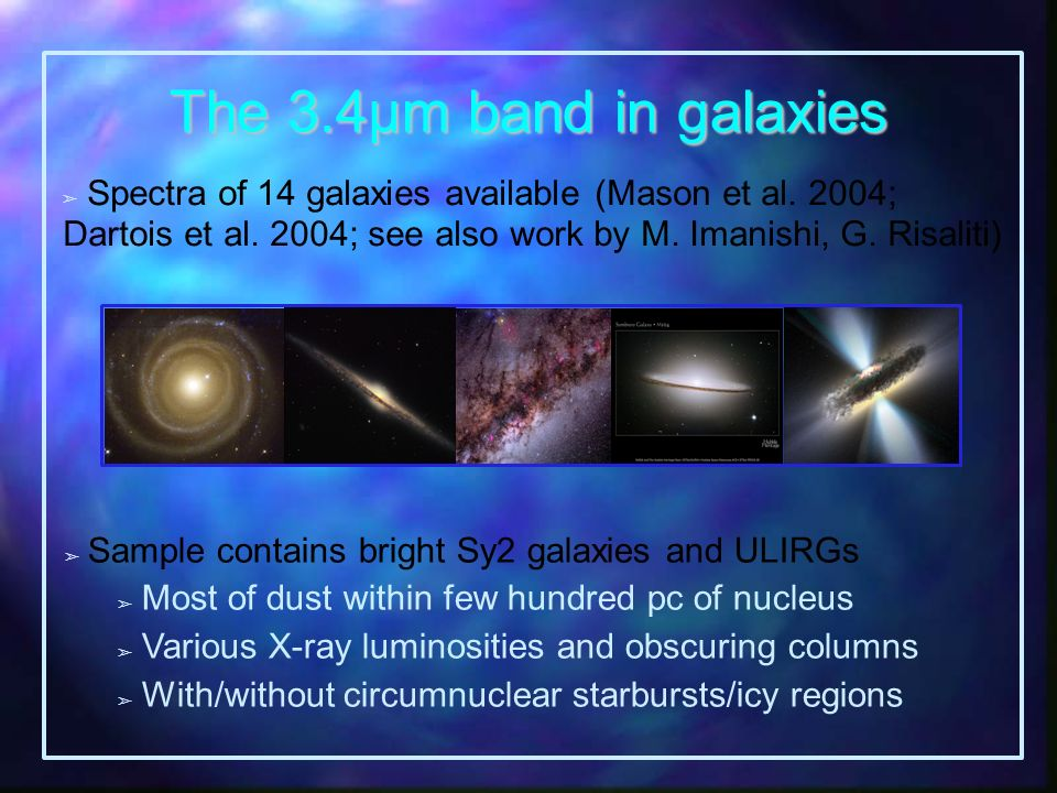 The 3.4µm band in galaxies Spectra of 14 galaxies available (Mason et al. 2004; Dartois et al. 2004; see also work by M. Imanishi, G. Risaliti) Sample