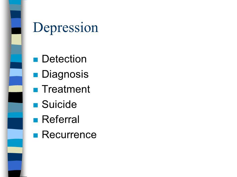 Depression n Detection n Diagnosis n Treatment n Suicide n Referral n Recurrence