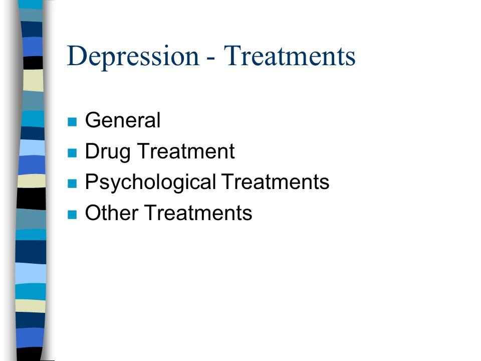 Depression - Treatments n General n Drug Treatment n Psychological Treatments n Other Treatments