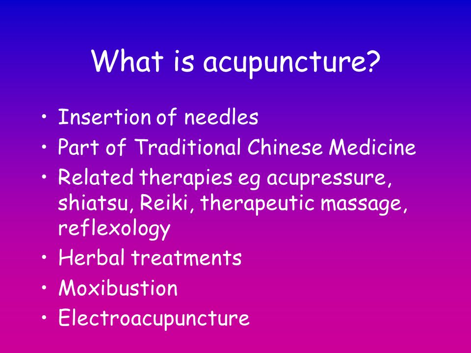 Insertion of needles Part of Traditional Chinese Medicine Related therapies eg acupressure, shiatsu, Reiki, therapeutic massage, reflexology Herbal tr