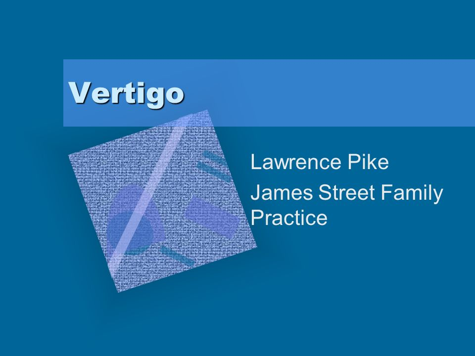 Vertigo Lawrence Pike James Street Family Practice To insert your company logo on this slide From the Insert Menu Select Picture Locate your logo file Click OK To resize the logo Click anywhere inside the logo.