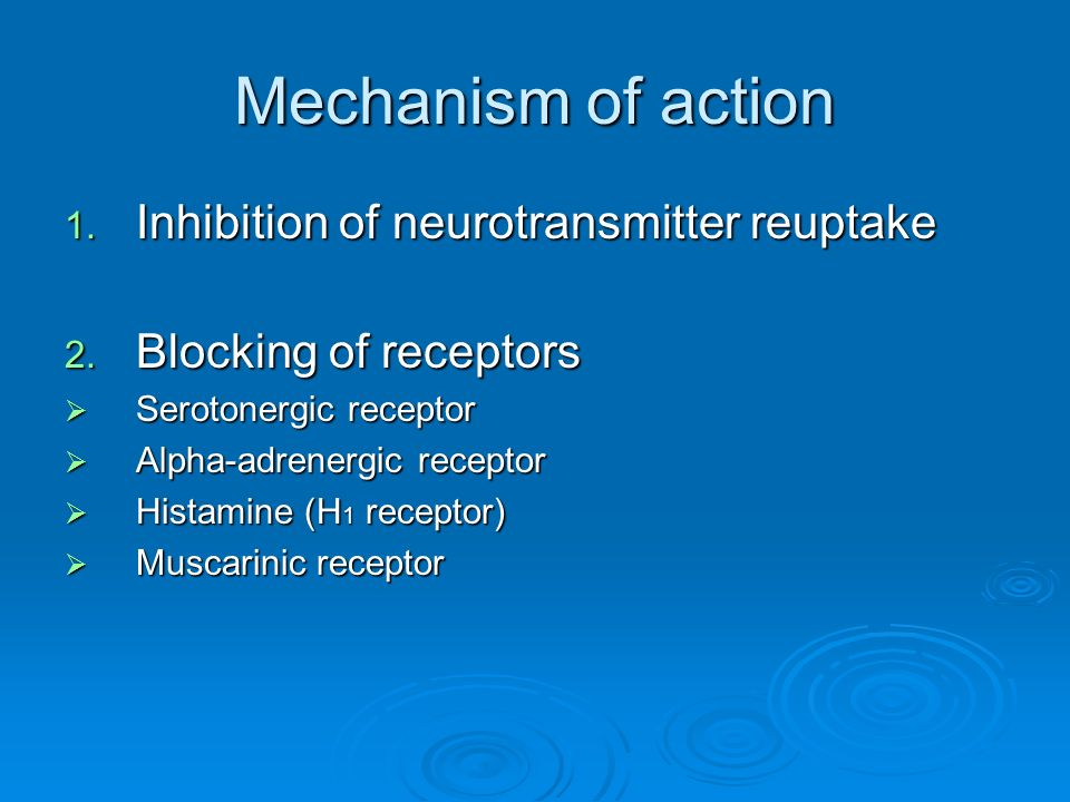 Mechanism of action 1. Inhibition of neurotransmitter reuptake 2.