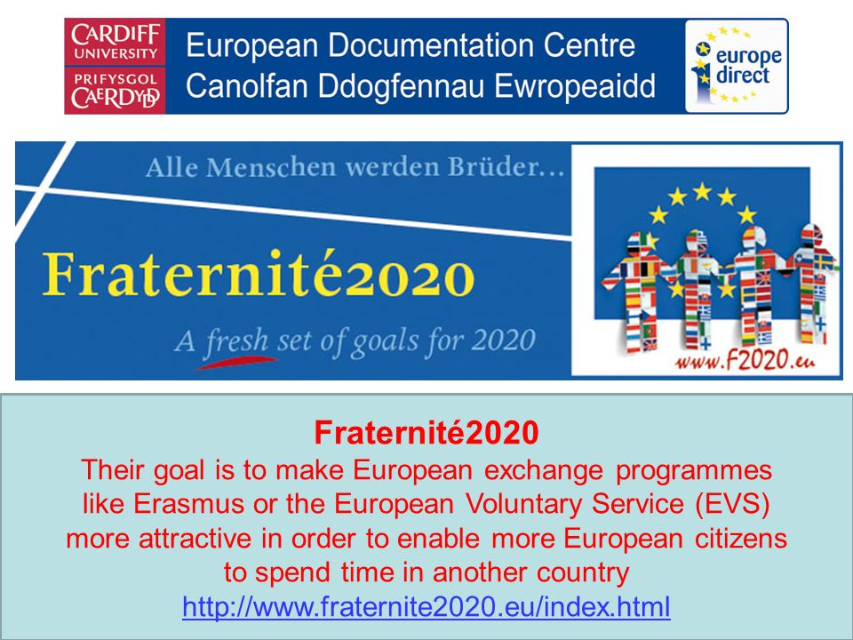 Fraternité2020 Their goal is to make European exchange programmes like Erasmus or the European Voluntary Service (EVS) more attractive in order to enable more European citizens to spend time in another country http://www.fraternite2020.eu/index.html